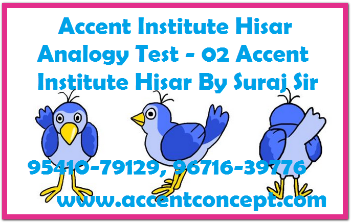 Analogy Test – 02 Accent Institute Hisar By Suraj Sir