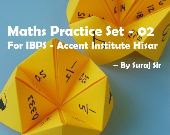 Maths Practice Set – 02 For IBPS -Accent Institute Hisar – By Suraj Sir