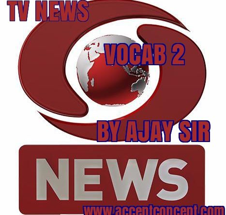 TV NEWS Vocab 2 by Ajay Sir